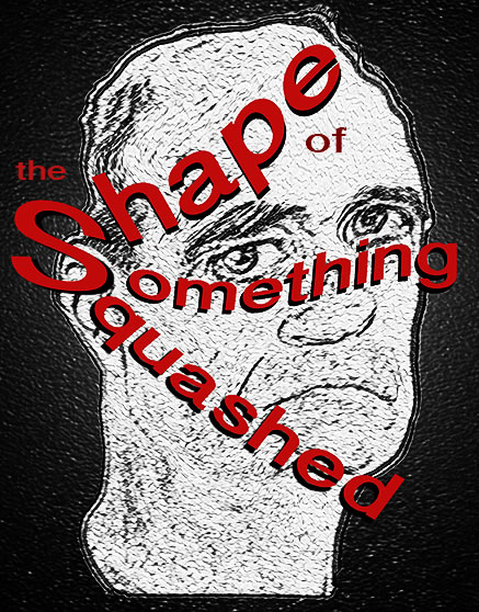 Top of Act One, Again: The Shape of Something Squashed