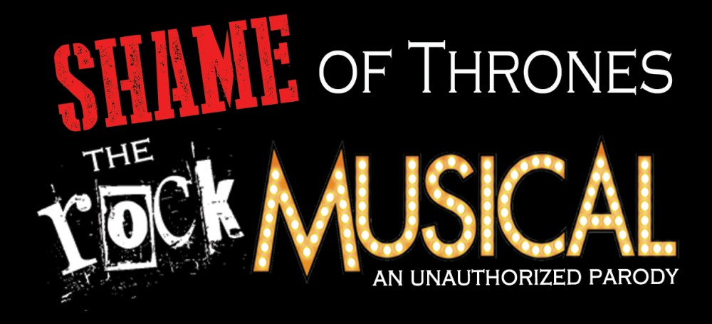 Game of Thrones (now Shame of Thrones): The Rock Musical