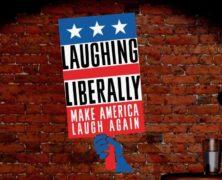 LAUGHING LIBERALLY: MAKE AMERICA LAUGH AGAIN