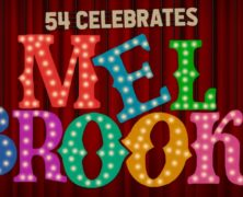 "A ""Once in a Lifetime"" Musical Comedy Tribute: 54 Below Celebrates Mel Brooks"